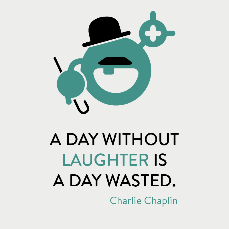 Charlie Chaplin quote - a day without laughter is a day wasted